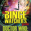 The Bingewatcher's Guide to Doctor Who