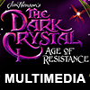 The Dark Crystal: Age of Resistance Multimedia