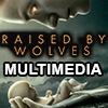Raised by Wolves Multimedia